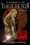 To Journey in the Year of the Tiger by H. Leighton Dickson