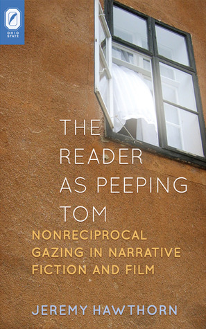 The Reader as Peeping Tom: Nonreciprocal Gazing in Narrative Fiction and Film