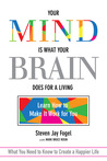 Your Mind Is What Your Brain Does for a Living: Learn How to Make It Work for You