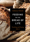 Feeding on the Bread of Life: Preaching and Praying John 6