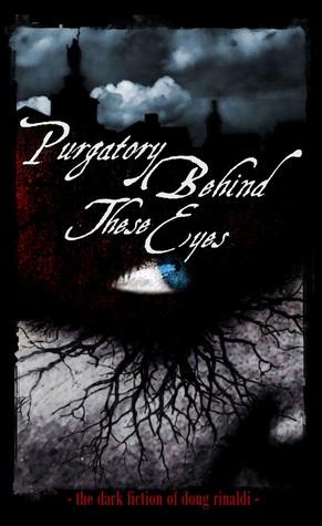 Purgatory Behind These Eyes: The Dark Fiction of Doug Rinaldi