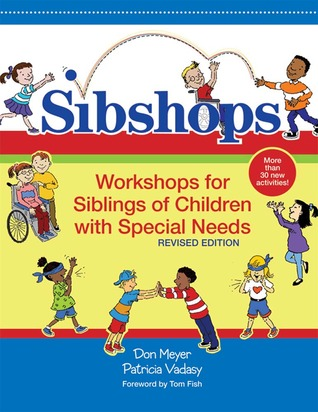 Sibshops: Workshops for Siblings of Children with Special Needs, Revised Edition por Donald J. Meyer, Patricia F. Vadasy