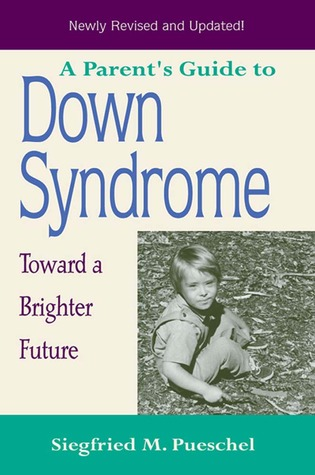 a parent s guide to down syndrome toward a brighter future revised rh goodreads com Down Syndrome Parent Support Groups Down Syndrome Legal Advice