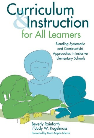 Curriculum And Instruction For All Learners: Blending Systematic And Constructivist Approaches In Inclusive Elementary Schools