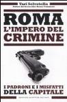 Roma. L'impero del crimine: I padroni e i misfatti della capitale