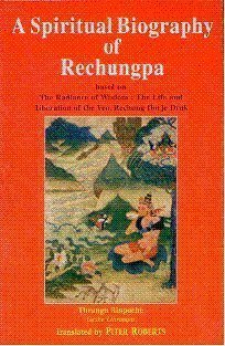 A spiritual biography of Rechungpa: Based on the Radiance of Wisdom, the Life and Liberation of the Ven. Rechung Dorje Drak