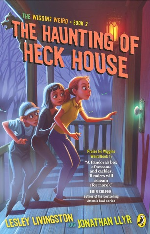 The Haunting of Heck House (The Wiggins Weird #2)