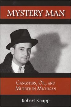 Mystery Man: Gangsters, Oil, and Murder in Michigan