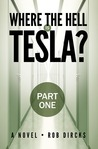 Where the Hell is Tesla? - Part One