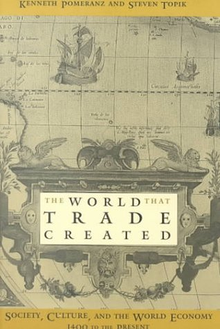 The World That Trade Created: Society, Culture, and the World Economy, 1400 to the Present