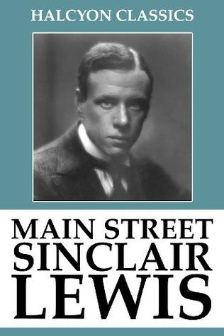 Main Street and Other Works by Sinclair Lewis (Unexpurgated Edition)