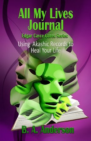 All My Lives Journal - Using Akashic Records to Heal Your Life (Edgar Cayce Cures)