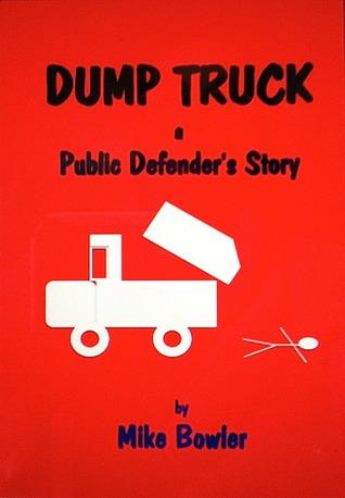 DUMP TRUCK, A Public Defender's Story