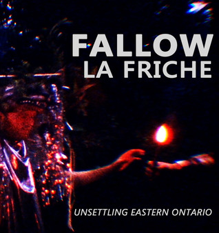 Fallow La Friche: Unsettling Eastern Ontario