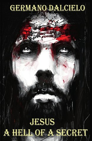 A Hell Of A Secret: Jesus Christ Exposed