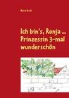 Ich bin's, Ronja ...: Prinzessin 3-mal wunderschön