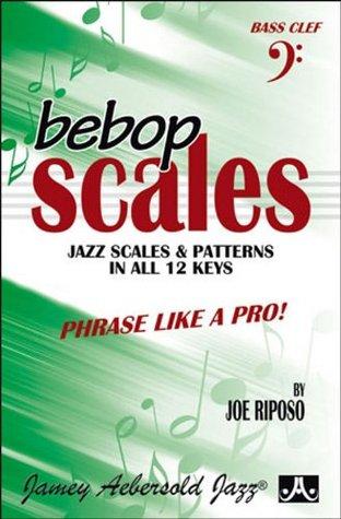 Bebop Scales -- Jazz Scales & Patterns in All 12 Keys: Phrase Like a Pro!