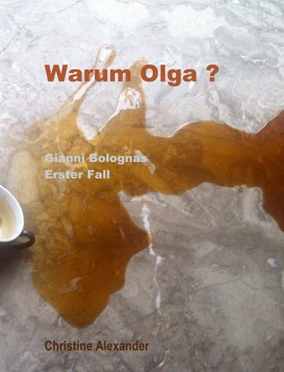 Warum Olga ?: Gianni Bolognas 1. Fall