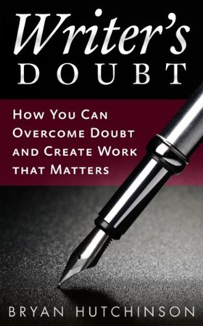 Writers Doubt: How You Can Overcome Doubt and Create Work That Matters EPUB
