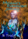 Melanie's Evanescent Journey by B. Truly