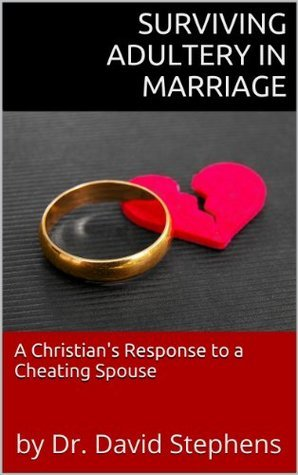 Surviving Adultery in Marriage: A Christian's Response to a Cheating Spouse