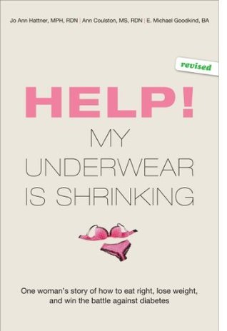 Help! My Underwear Is Shrinking : One woman's story of how to eat right, lose weight, and win the battle against diabetes