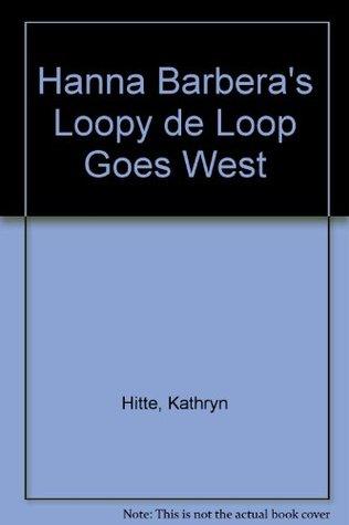 Hanna Barbera's Loopy de Loop Goes West