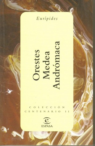 Orestes. Medea. Andrómaca