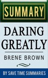 Daring Greatly: How the Courage to Be Vulnerable Transforms the Way We Live, Love, Parent, and Lead by Brene Brown -- Summary, Review & Analysis