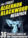 The First Algernon Blackwood Megapack (R): 36 Classic Tales of the Supernatural