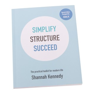Simplify Structure Succeed: The Practical Toolkit for Modern Life