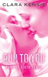 Run To You Part VI by Clara Kensie