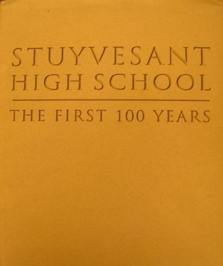 Stuyvesant High School the First 100 Years 1904-2004