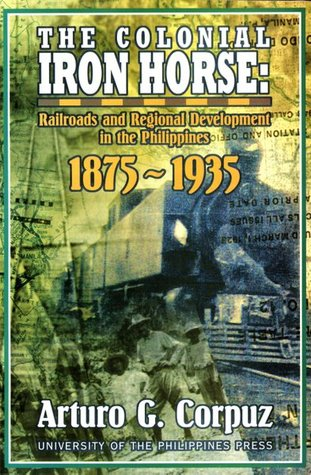 The Colonial Iron Horse: Railroads and Regional Development in the Philippines, 1875-1935