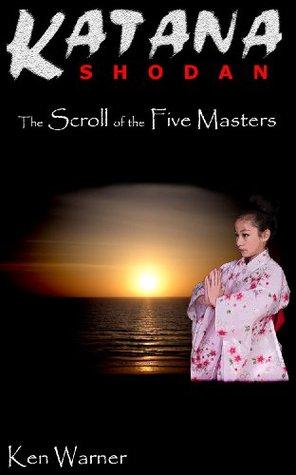 Katana Shodan: The Scroll of the Five Masters (Katana #1)