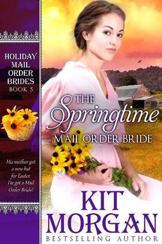 The Springtime Mail Order Bride (Holiday Mail Order Brides #5)