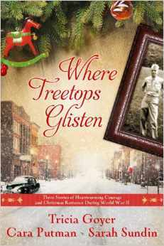 Where Treetops Glisten: Three Stories of Heartwarming Courage and Christmas Romance During World War II