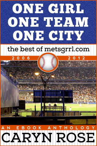 Ebook One Girl, One Team, One City: The Best of metsgrrl.com, 2006-2012: An eBook Anthology by Caryn Rose DOC!