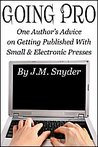 Going Pro: One Author's Advice on Getting Published with Small and Electronic Presses
