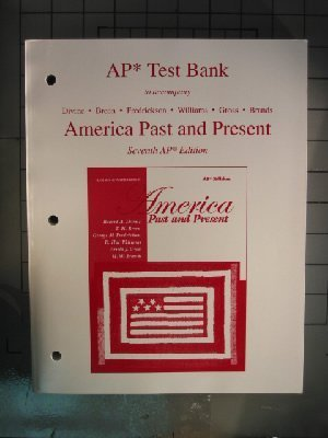 AP Test Bank, to Accompany America Past and Present (7th AP Edition)