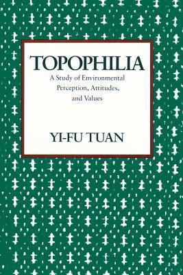 Topophilia: A Study of Environmental Perceptions, Attitudes, and Values