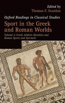 Sport in the Greek and Roman Worlds: Greek Athletic Identities and Roman Sports and Spectacle Volume 2