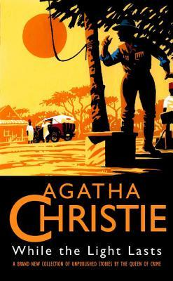 While The Light Lasts And Other Stories by Agatha Christie