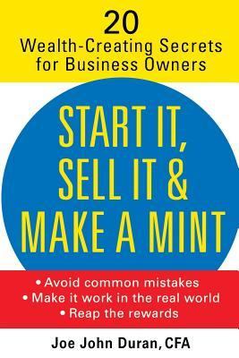Start It, Sell It and Make a Mint: 20 Wealth-Creating Secrets for Business Owners