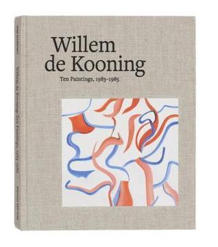 Willem de Kooning: Ten Paintings, 1983-1985