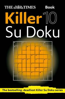 The Times Killer Su Doku Book 10: 150 lethal Su Doku puzzles por The Times UK