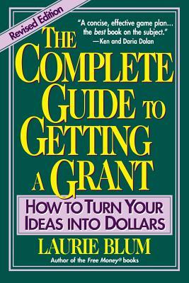 The Complete Guide to Getting a Grant: How to Turn...