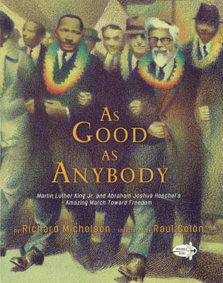 Ebook As Good as Anybody: Martin Luther King Jr. and Abraham Joshua Heschel's Amazing March Toward Freedom by Richard Michelson DOC!