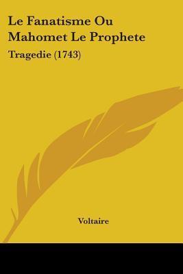 Le Fanatisme Ou Mahomet Le Prophète: Tragédie