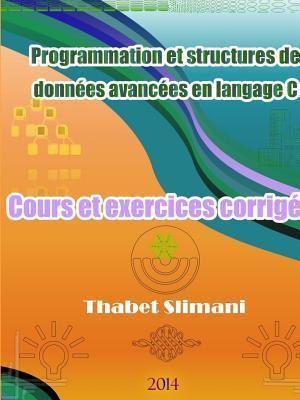 Programmation Et Structures de Donnees Avancees En Langage C: Cours Et Exercices Corriges